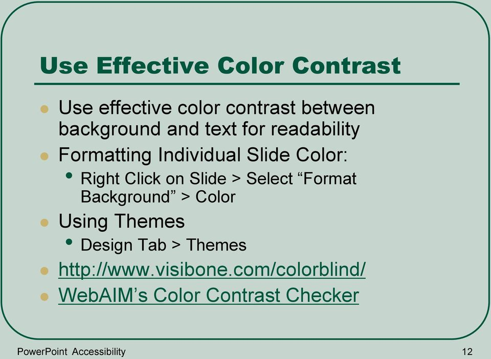Select Format Background > Color Using Themes Design Tab > Themes http://www.