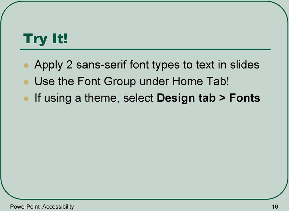 slides Use the Font Group under Home Tab!