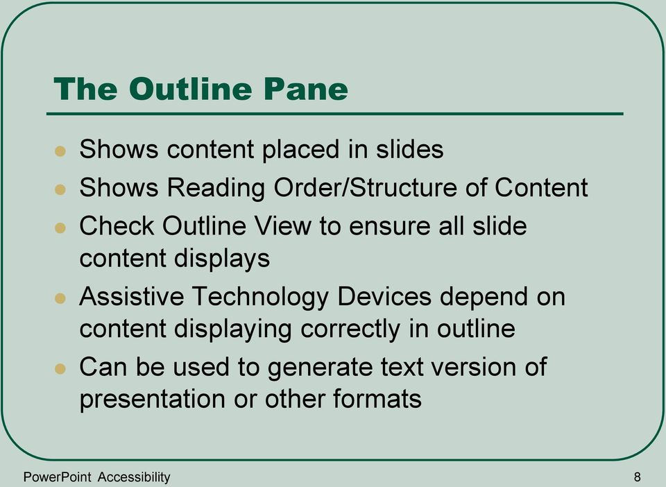 Technology Devices depend on content displaying correctly in outline Can be