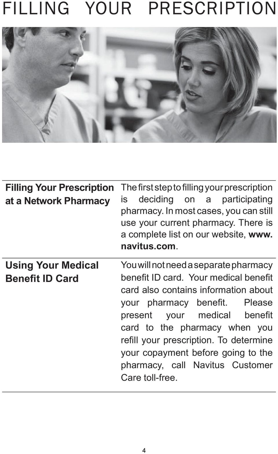 lete list on our website, www. navitus.com. You will not need a separate pharmacy benefi t ID card.