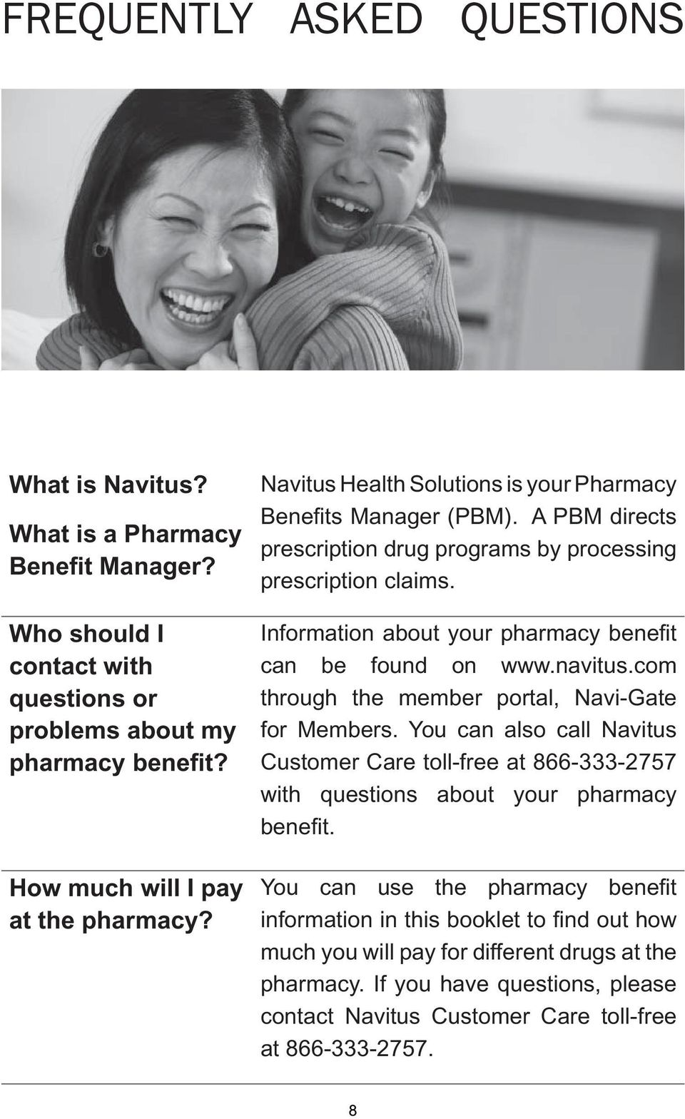Information about your pharmacy benefi t can be found on www.navitus.com through the member portal, Navi-Gate for Members.