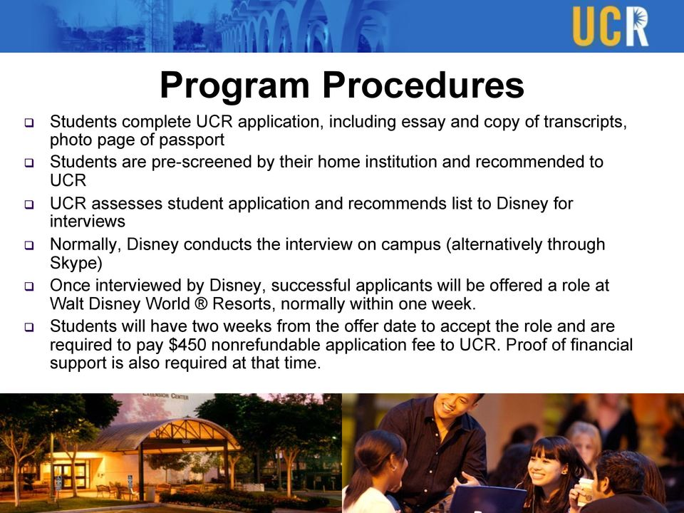 (alternatively through Skype) Once interviewed by Disney, successful applicants will be offered a role at Walt Disney World Resorts, normally within one week.