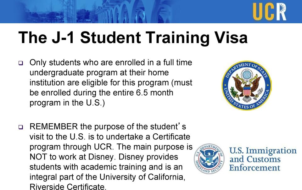 ) REMEMBER the purpose of the students visit to the U.S. is to undertake a Certificate program through UCR.