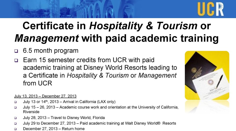 Tourism or Management from UCR July 13, 2013 December 27, 2013 July 13 or 14 th, 2013 Arrival in California (LAX only) July 15 26, 2013 Academic
