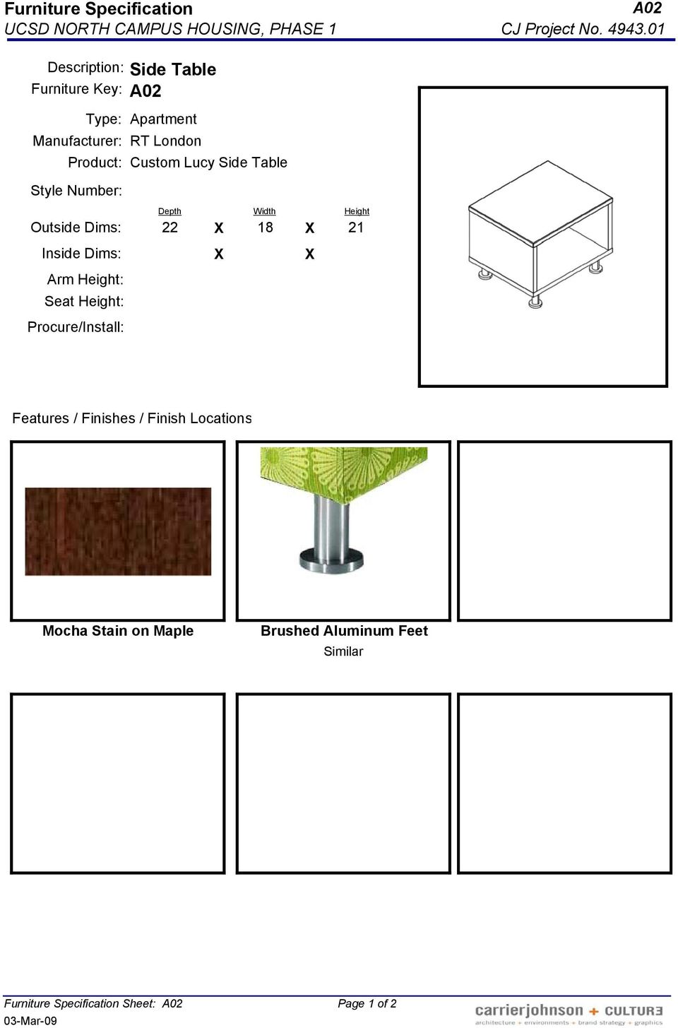 Table Style Number: Outside Dims: Inside Dims: Arm Height: Seat Height: Procure/Install: Depth Width Height 22 X 18