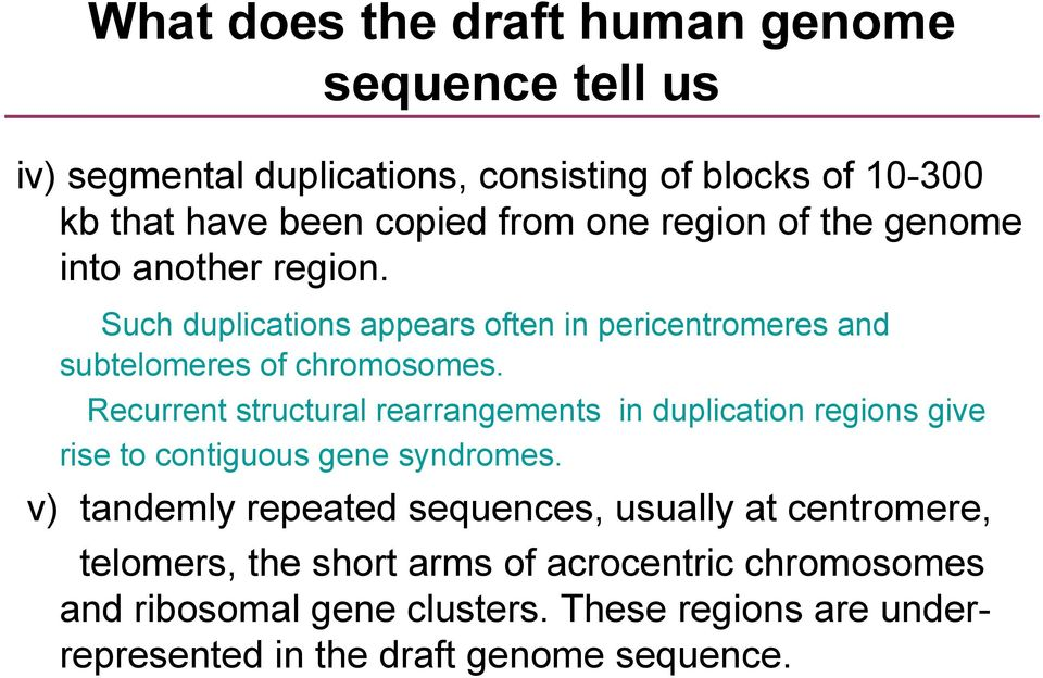 Recurrent structural rearrangements in duplication regions give rise to contiguous gene syndromes.