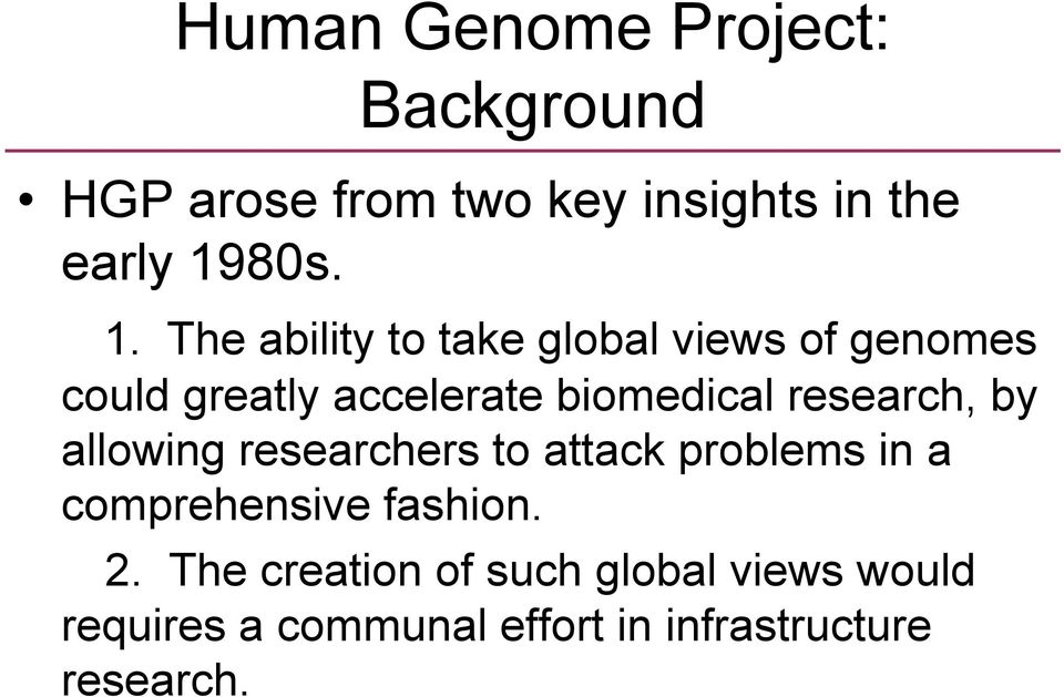 The ability to take global views of genomes could greatly accelerate biomedical