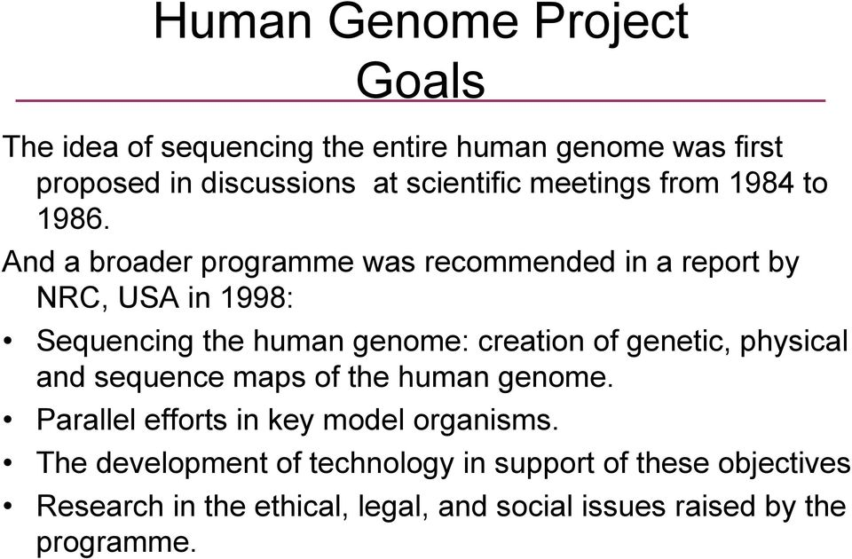 And a broader programme was recommended in a report by NRC, USA in 1998: Sequencing the human genome: creation of genetic,
