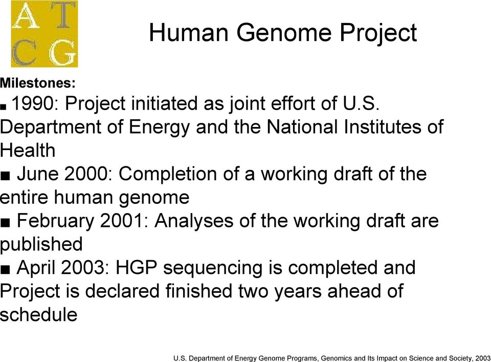 human genome February 2001: Analyses of the working draft are published April 2003: HGP sequencing is completed and