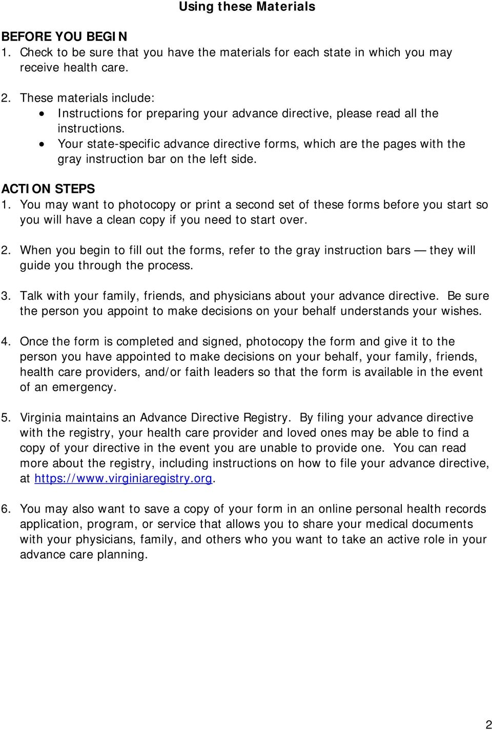 Your state-specific advance directive forms, which are the pages with the gray instruction bar on the left side. ACTION STEPS 1.