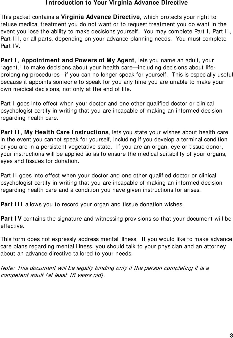 Part I, Appointment and Powers of My Agent, lets you name an adult, your agent, to make decisions about your health care including decisions about lifeprolonging procedures if you can no longer speak