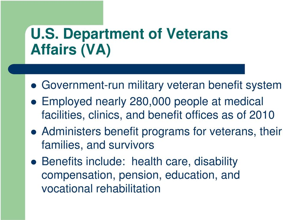 2010 Administers benefit programs for veterans, their families, and survivors Benefits