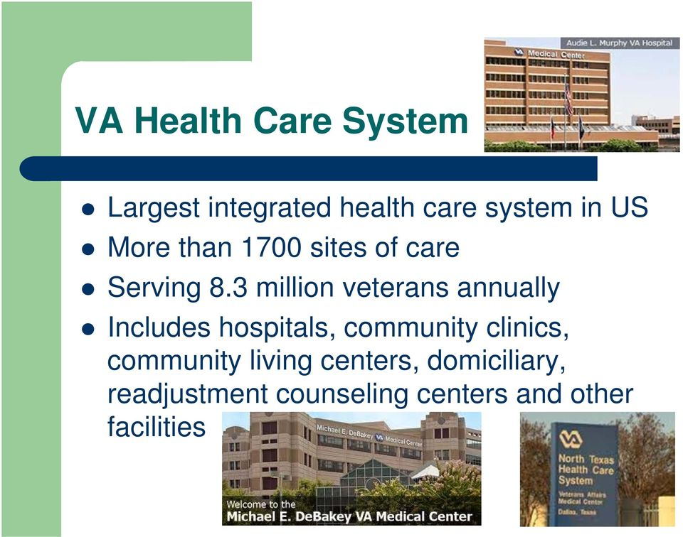 3 million veterans annually Includes hospitals, community