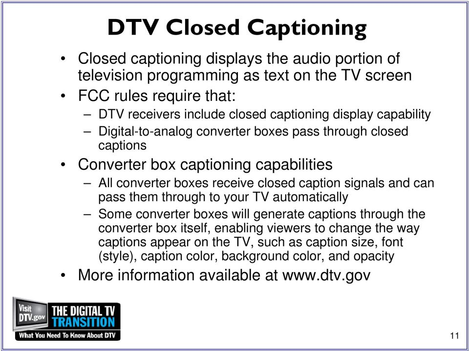 closed caption signals and can pass them through to your TV automatically Some converter boxes will generate captions through the converter box itself, enabling