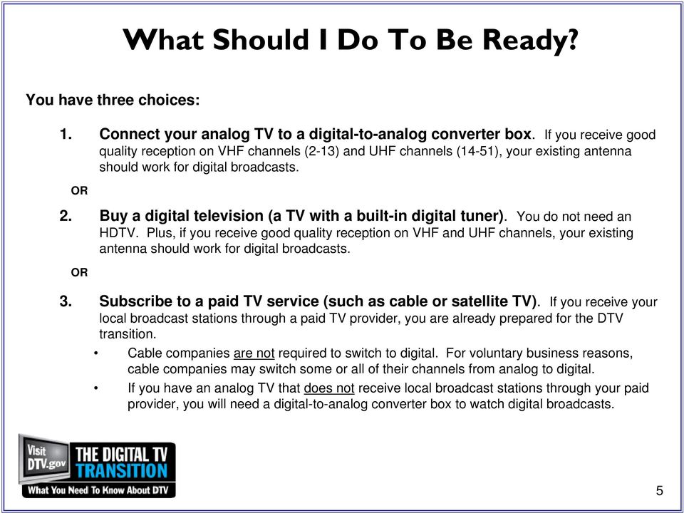 Buy a digital television (a TV with a built-in digital tuner). You do not need an HDTV.