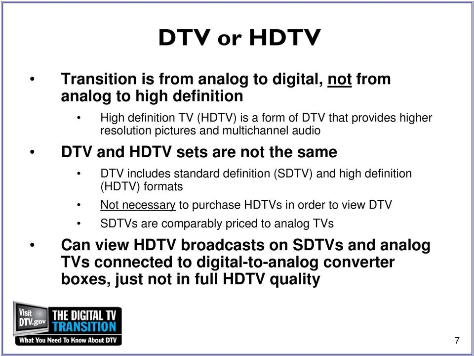 (SDTV) and high definition (HDTV) formats Not necessary to purchase HDTVs in order to view DTV SDTVs are comparably priced to