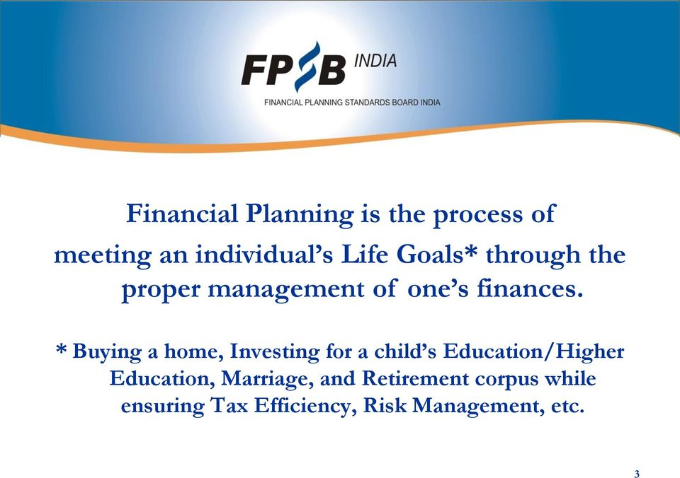 * Buying a home, Investing for a child s Education/Higher Education,