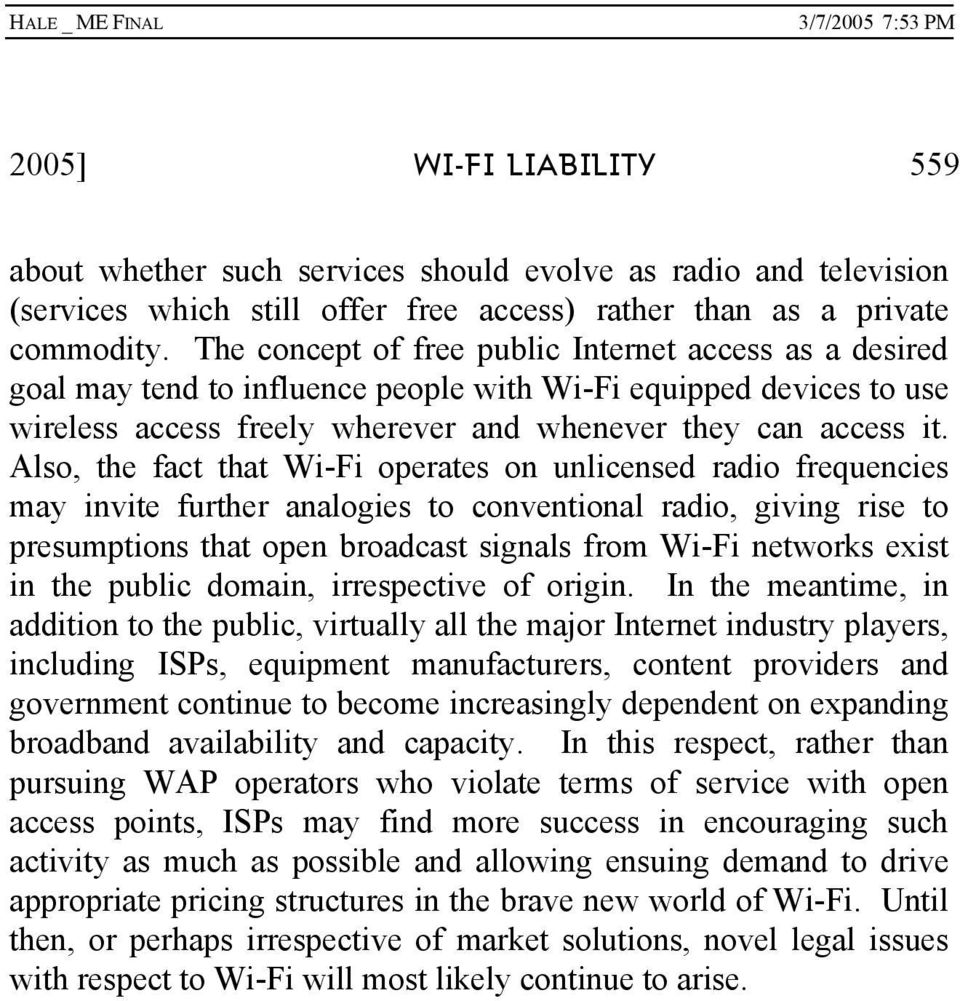 Also, the fact that Wi-Fi operates on unlicensed radio frequencies may invite further analogies to conventional radio, giving rise to presumptions that open broadcast signals from Wi-Fi networks