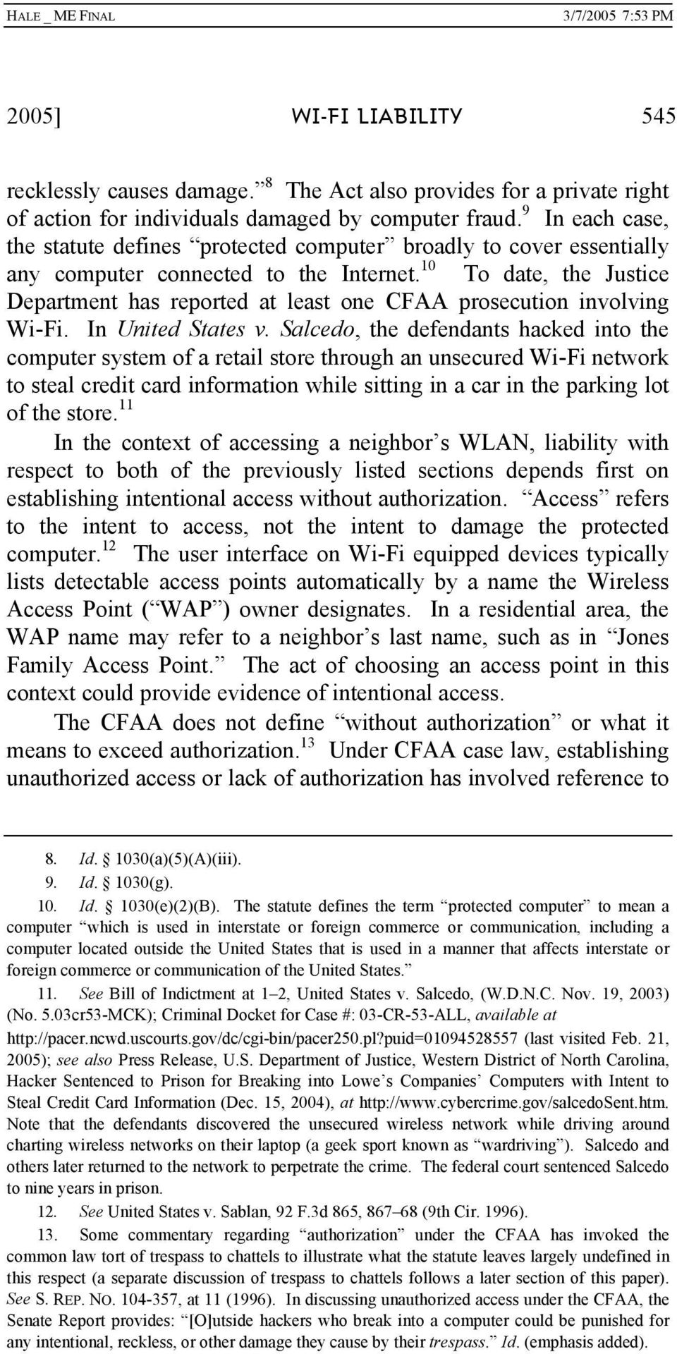 10 To date, the Justice Department has reported at least one CFAA prosecution involving Wi-Fi. In United States v.