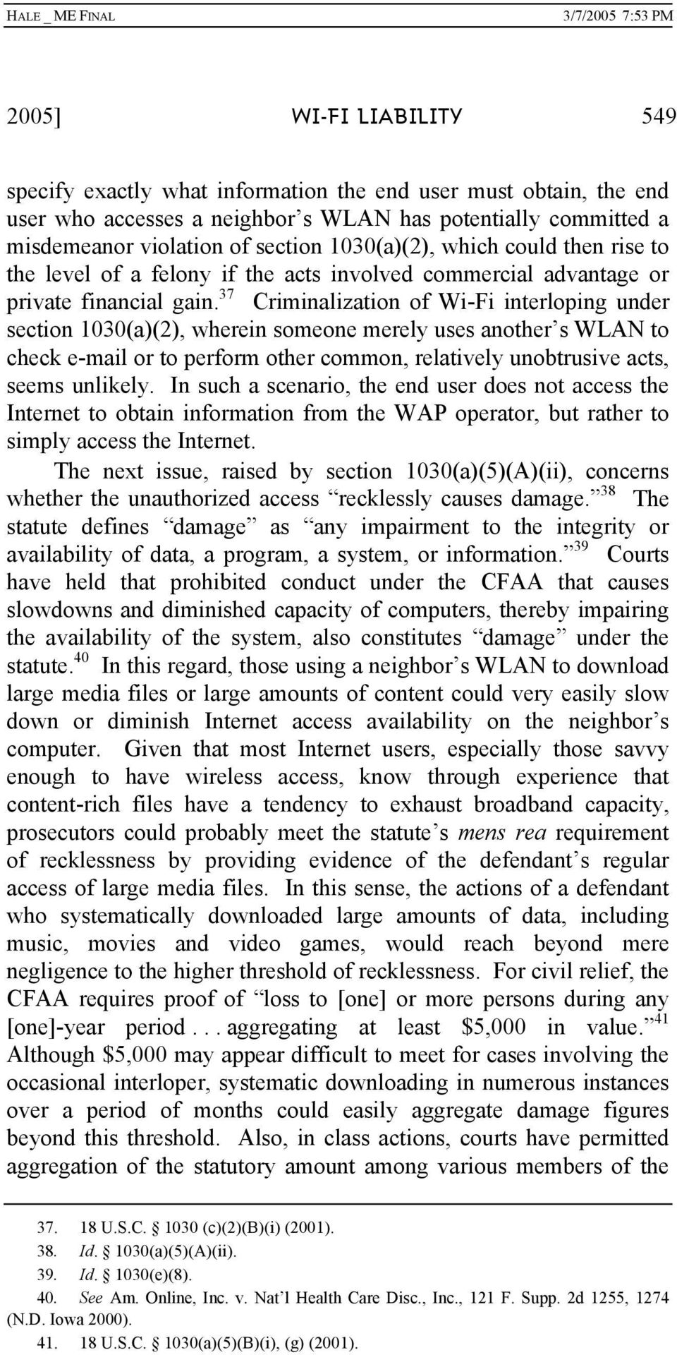 37 Criminalization of Wi-Fi interloping under section 1030(a)(2), wherein someone merely uses another s WLAN to check e-mail or to perform other common, relatively unobtrusive acts, seems unlikely.