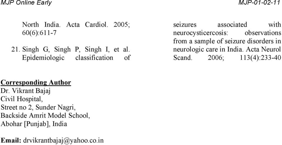 seizure disorders in neurologic care in India. Acta Neurol Scand. 2006; 113(4):233-40 Corresponding Author Dr.