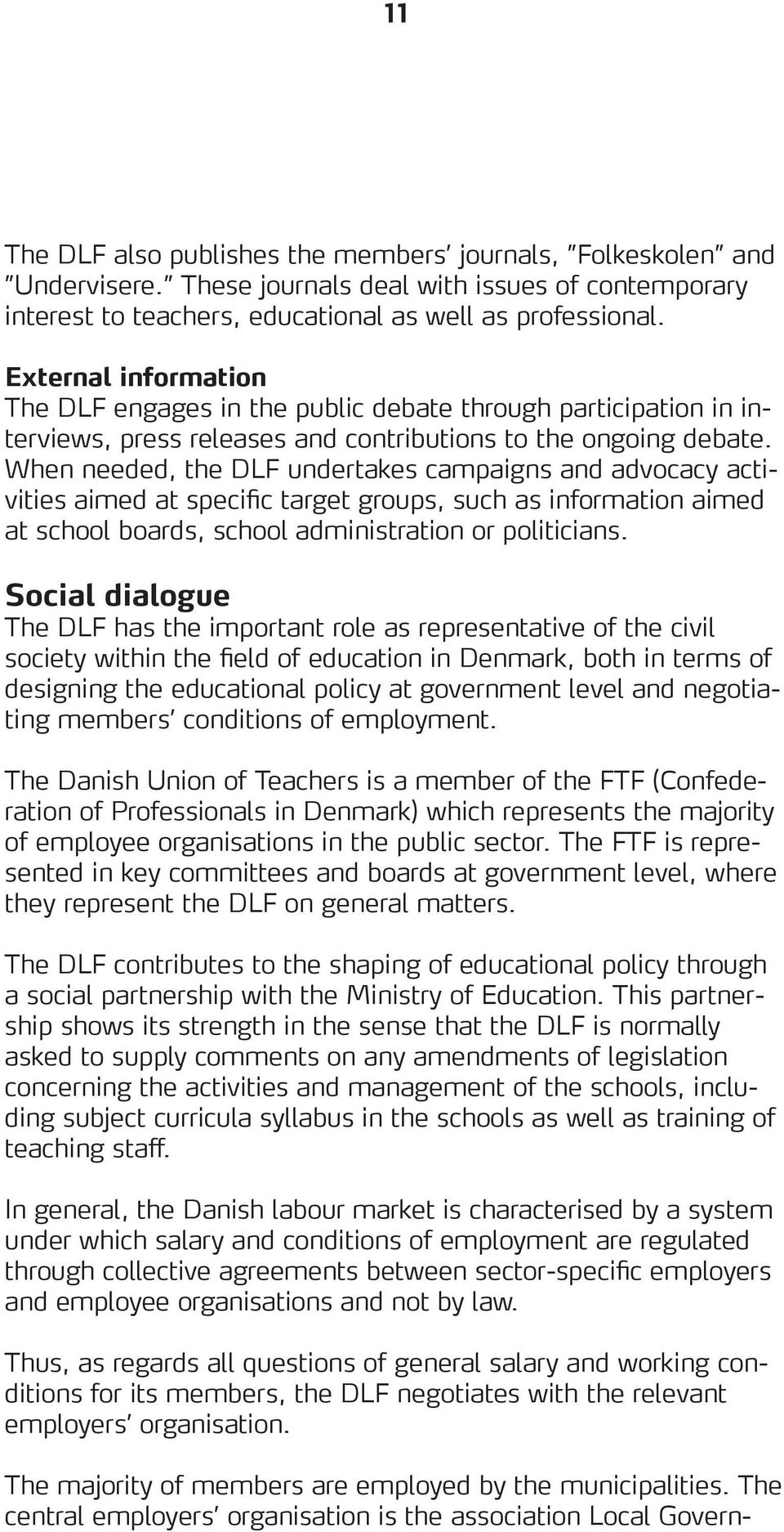 When needed, the DLF undertakes campaigns and advocacy activities aimed at specific target groups, such as information aimed at school boards, school administration or politicians.
