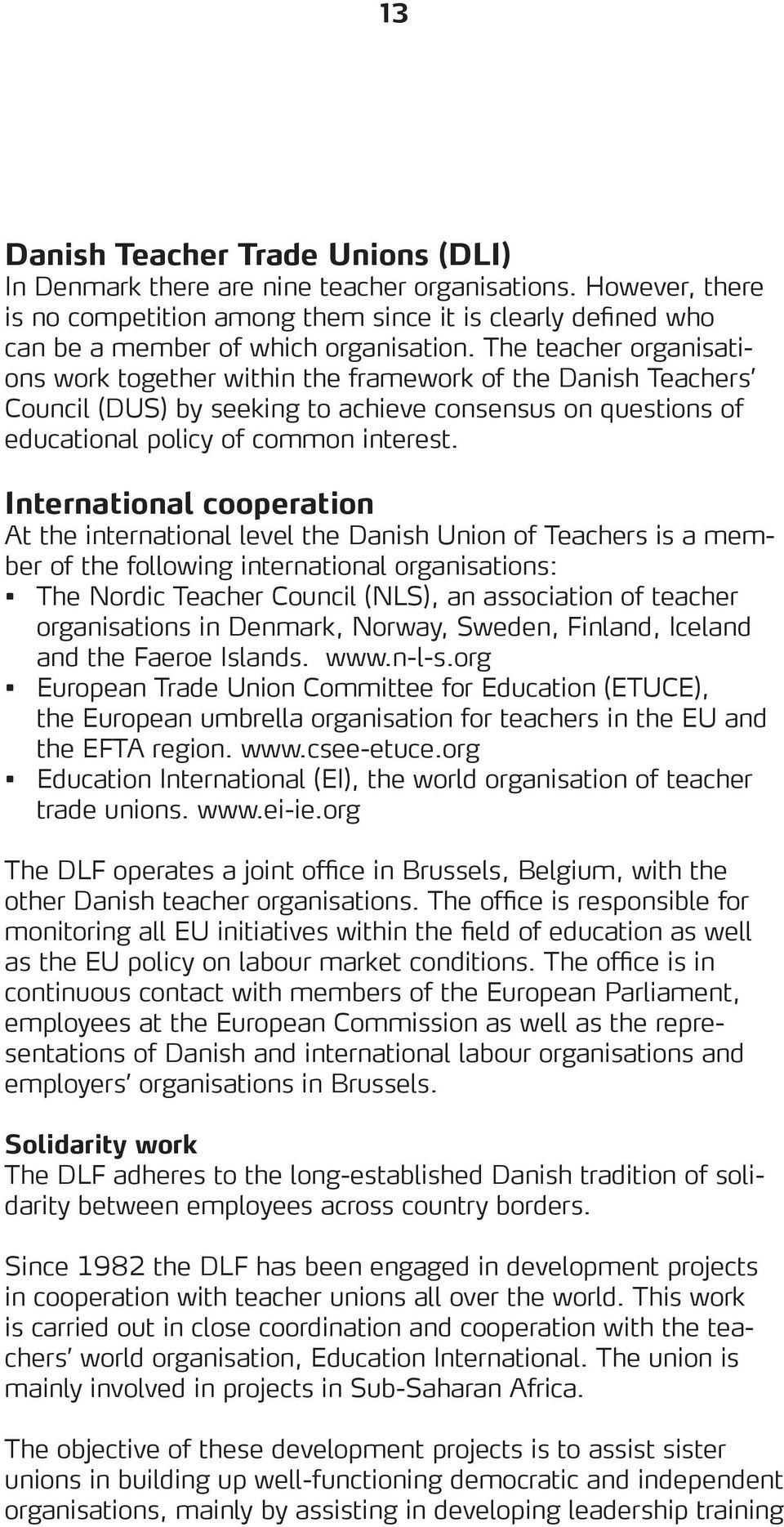 International cooperation At the international level the Danish Union of Teachers is a member of the following international organisations: The Nordic Teacher Council (NLS), an association of teacher