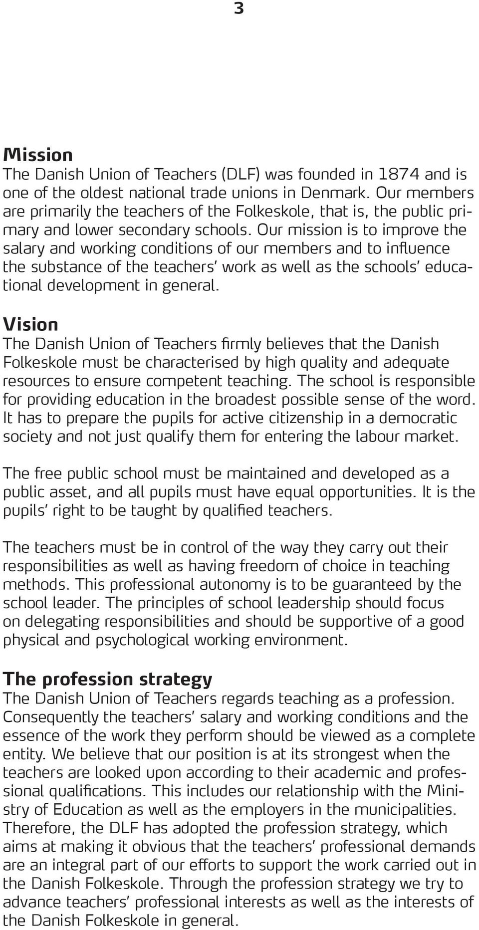 Our mission is to improve the salary and working conditions of our members and to influence the substance of the teachers work as well as the schools educational development in general.