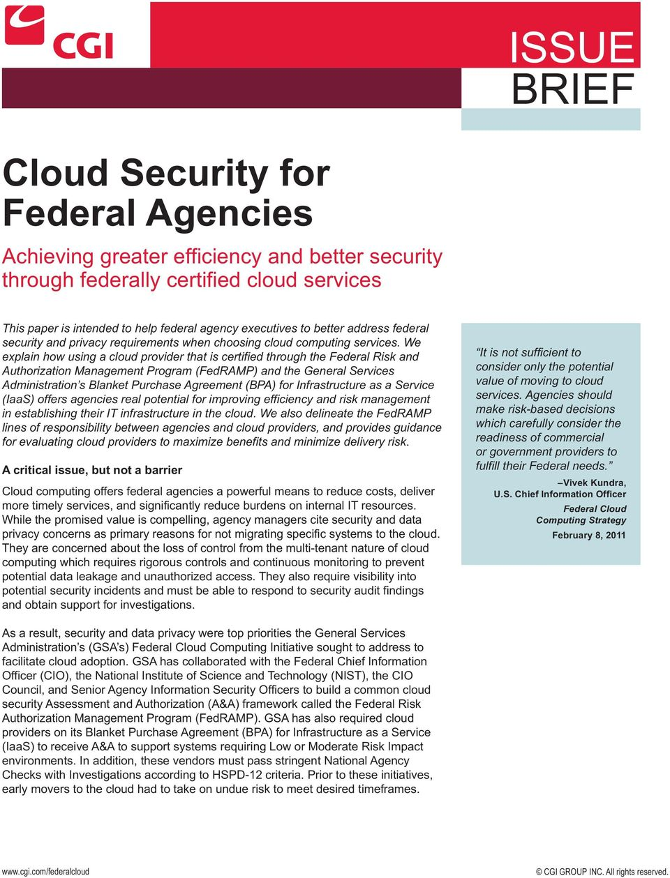 We explain how using a cloud provider that is certified through the Federal Risk and Authorization Management Program (FedRAMP) and the General Services Administration s Blanket Purchase Agreement