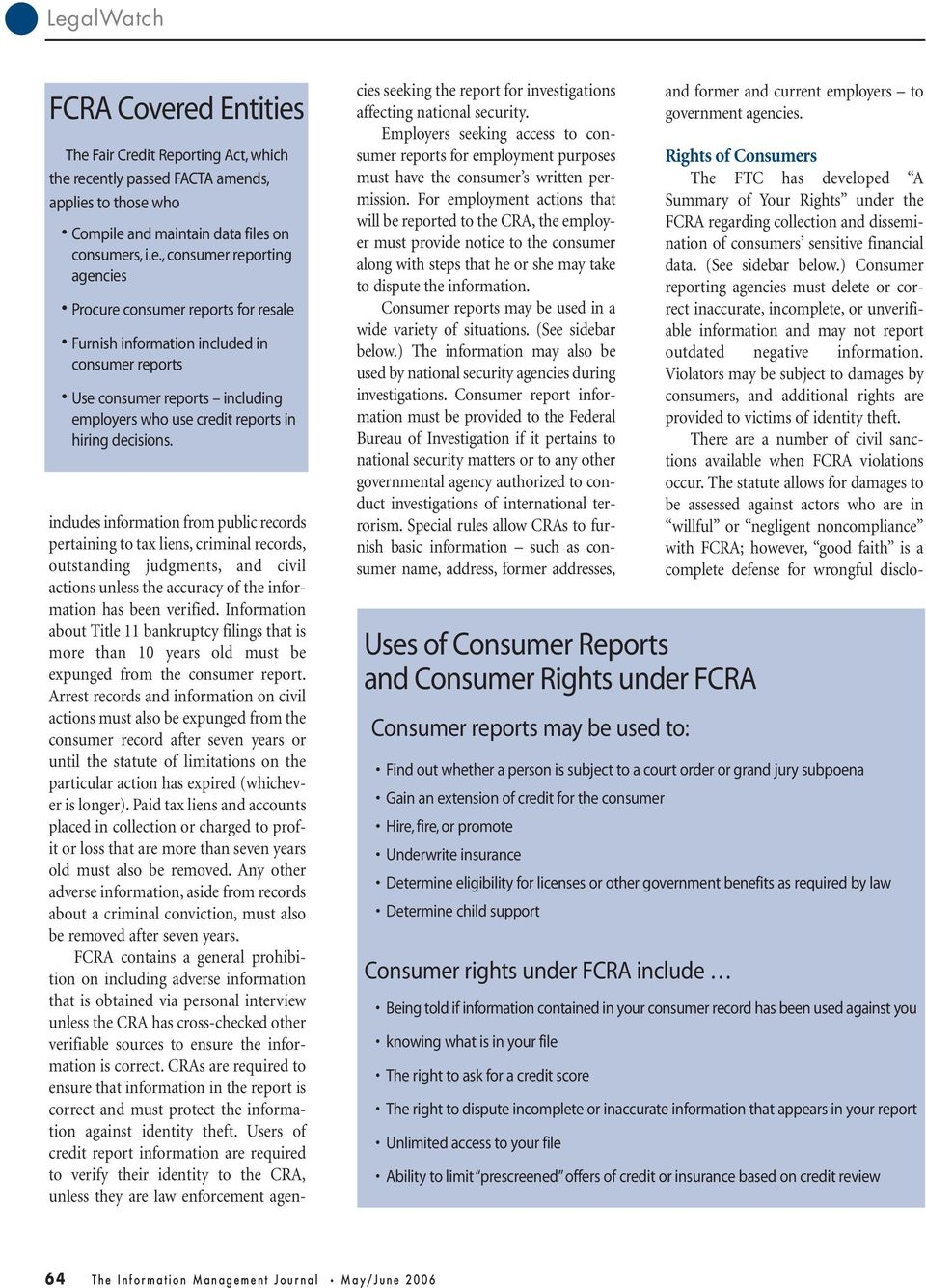 consumer reports for resale Furnish information included in consumer reports Use consumer reports including employers who use credit reports in hiring decisions.