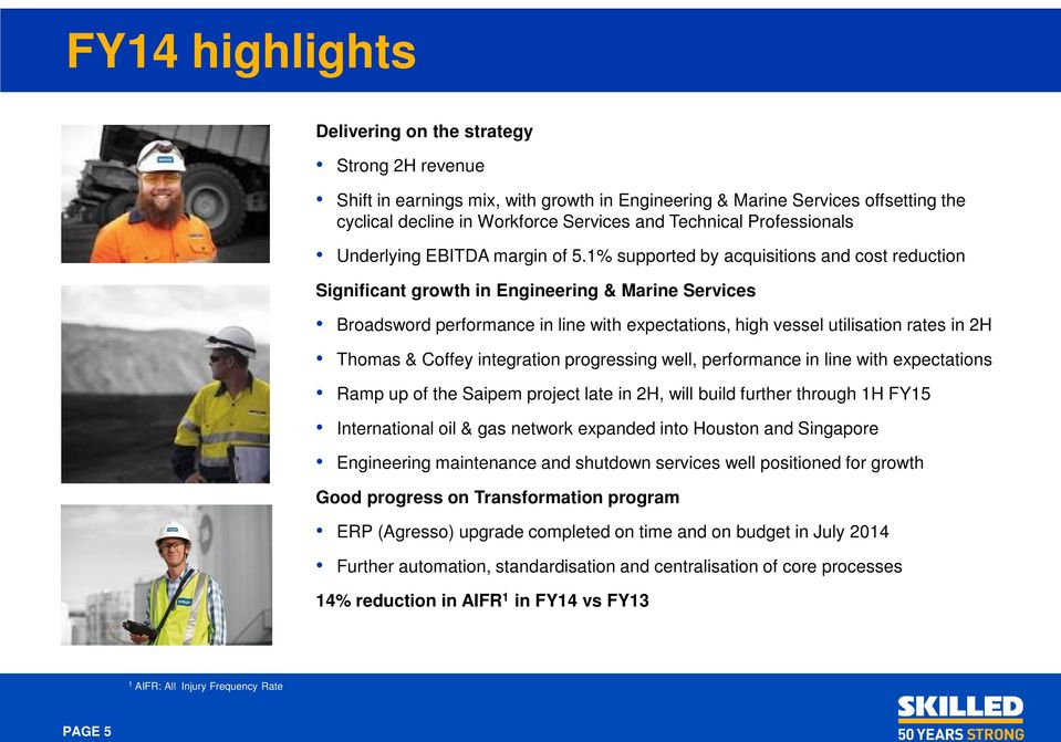 1% supported by acquisitions and cost reduction Significant growth in Engineering & Marine Services Broadsword performance in line with expectations, high vessel utilisation rates in 2H Thomas &