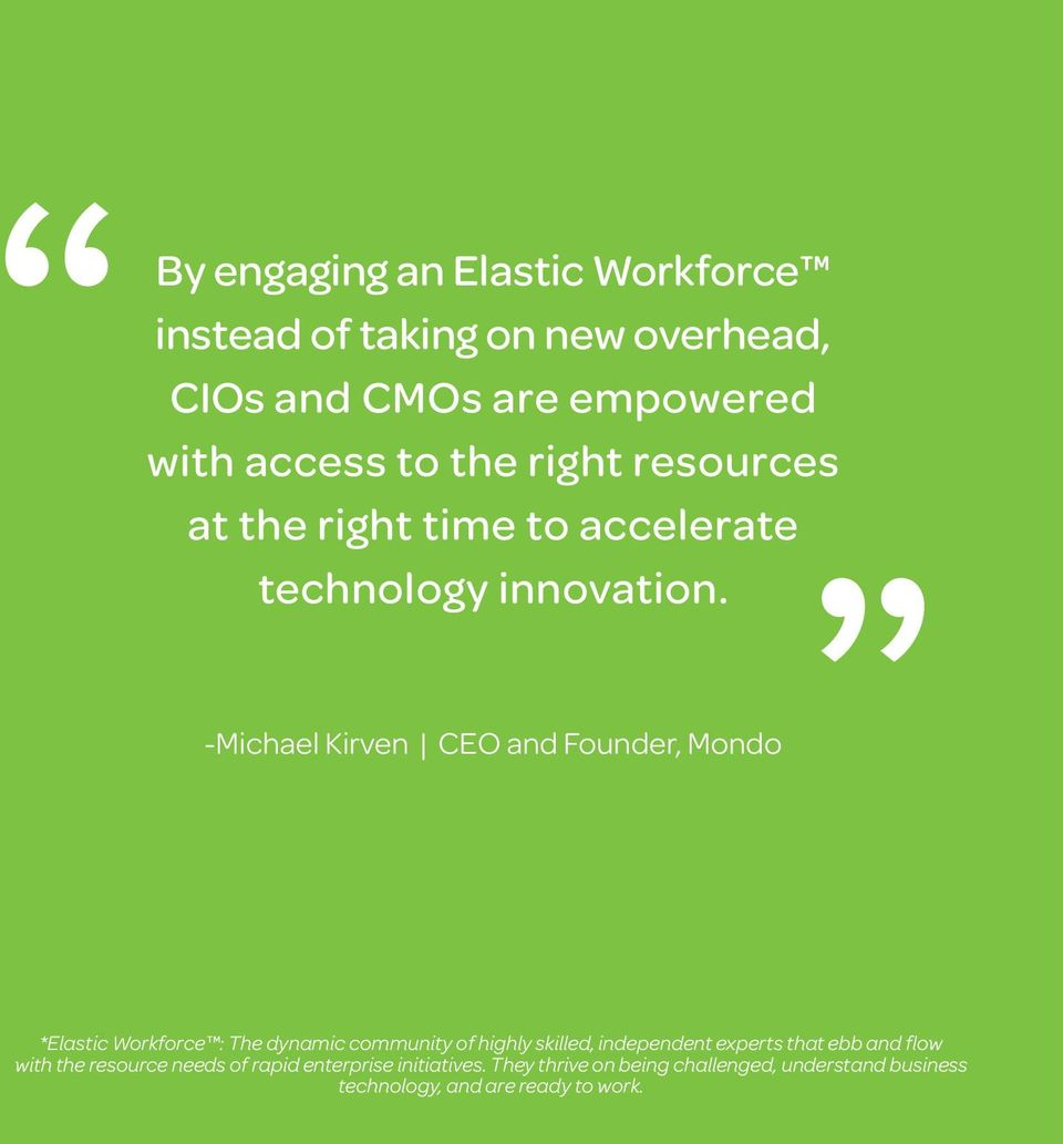 -Michael Kirven CEO and Founder, Mondo *Elastic Workforce : The dynamic community of highly skilled, independent