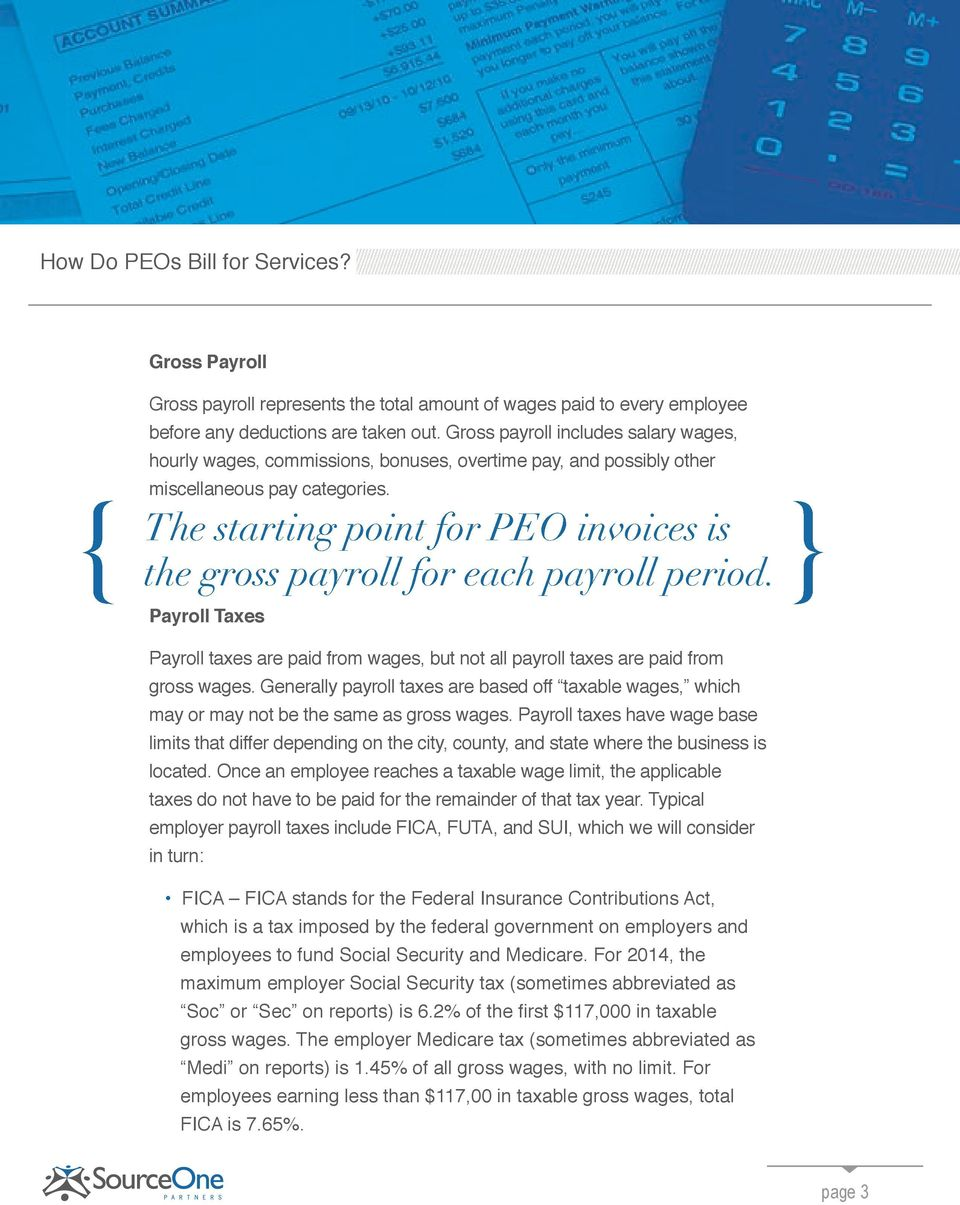 { The starting point for PEO invoices is } the gross payroll for each payroll period. Payroll Taxes Payroll taxes are paid from wages, but not all payroll taxes are paid from gross wages.