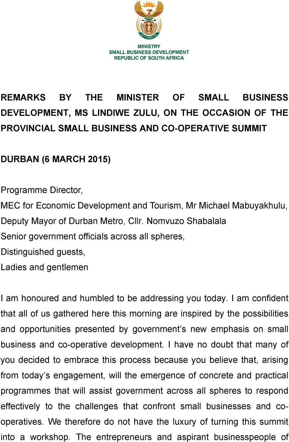 Nomvuzo Shabalala Senior government officials across all spheres, Distinguished guests, Ladies and gentlemen I am honoured and humbled to be addressing you today.