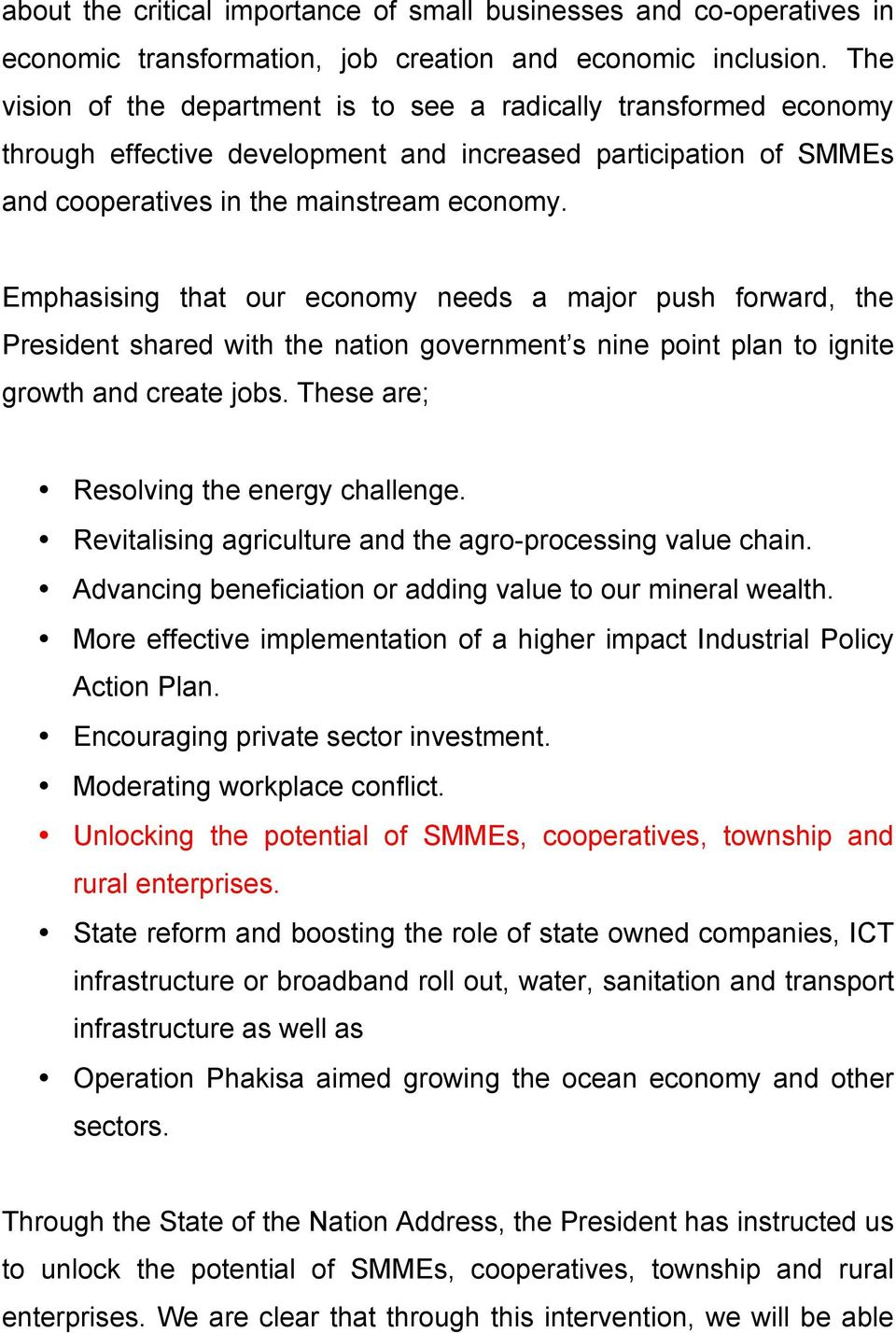 Emphasising that our economy needs a major push forward, the President shared with the nation government s nine point plan to ignite growth and create jobs. These are; Resolving the energy challenge.