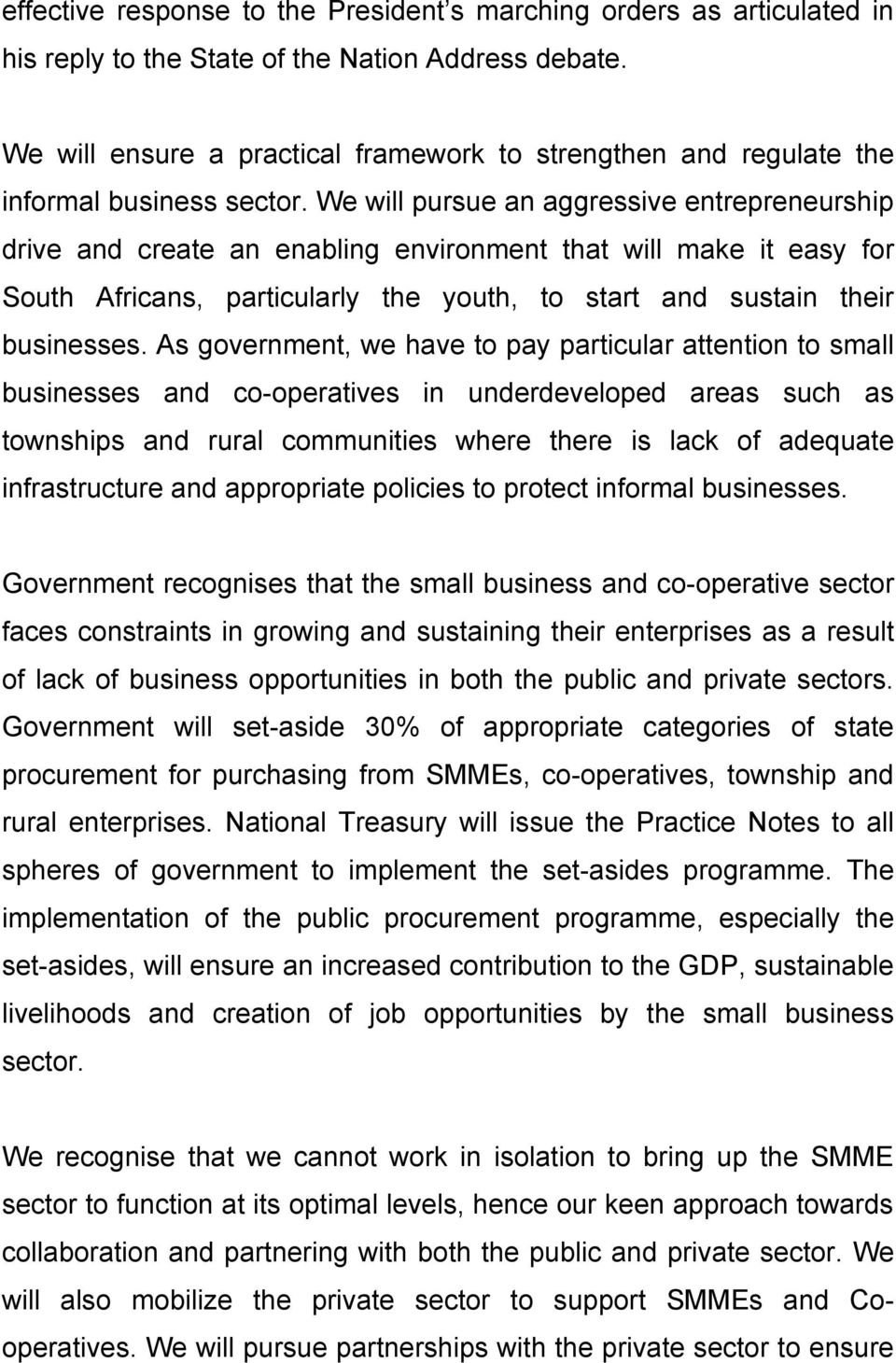 We will pursue an aggressive entrepreneurship drive and create an enabling environment that will make it easy for South Africans, particularly the youth, to start and sustain their businesses.