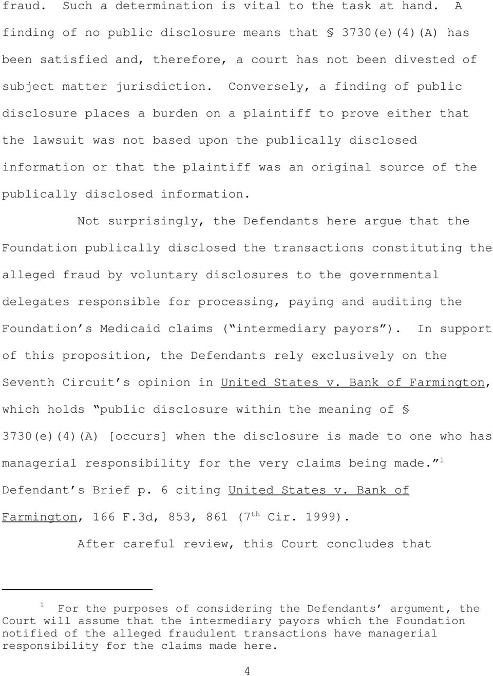 Conversely, a finding of public disclosure places a burden on a plaintiff to prove either that the lawsuit was not based upon the publically disclosed information or that the plaintiff was an