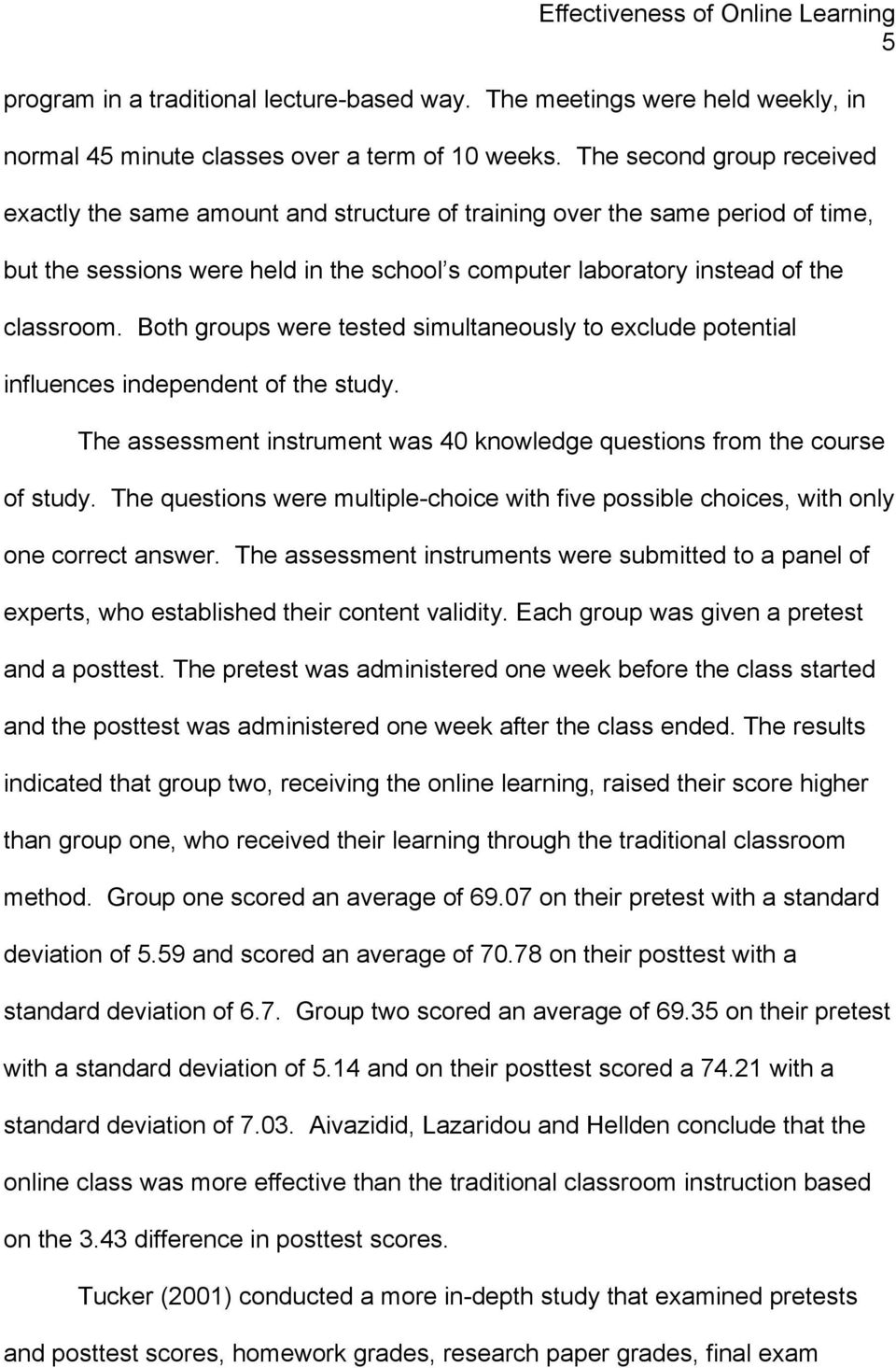Both groups were tested simultaneously to exclude potential influences independent of the study. The assessment instrument was 40 knowledge questions from the course of study.