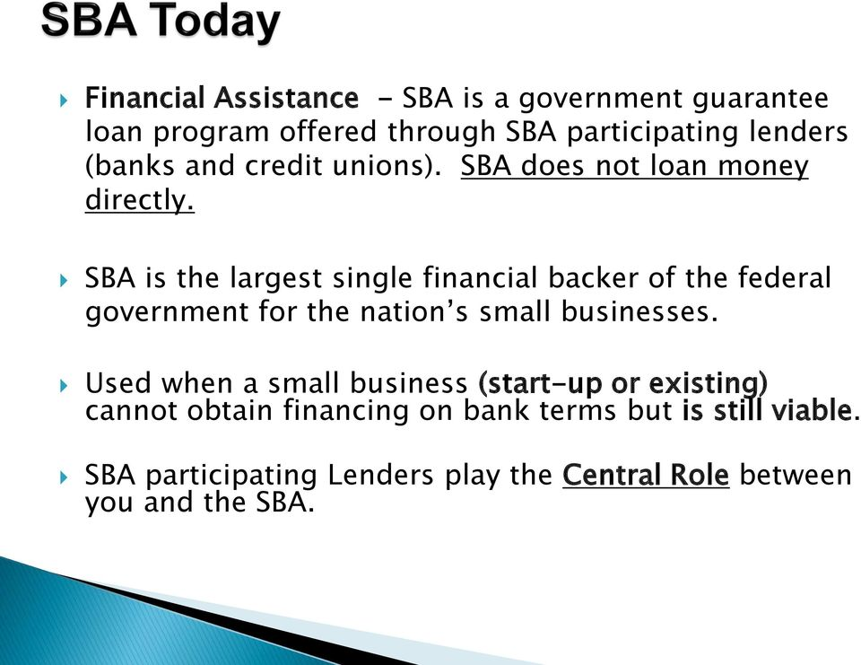 SBA is the largest single financial backer of the federal government for the nation s small businesses.