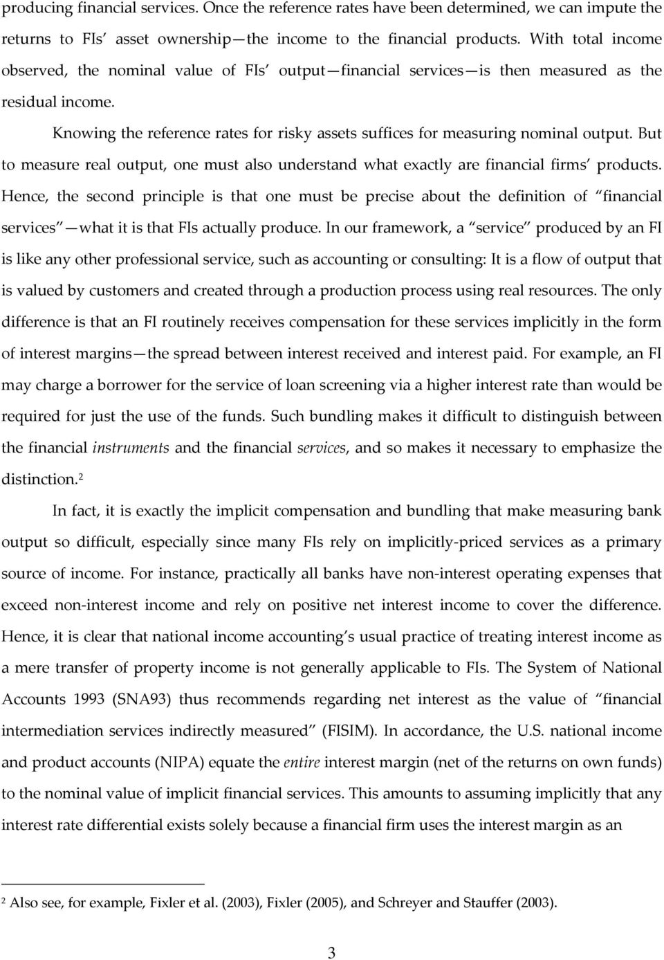 Knowing the reference rates for risky assets suffices for measuring nominal output. But to measure real output, one must also understand what exactly are financial firms products.