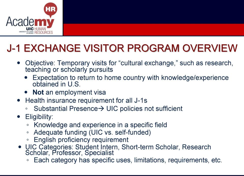 Not an employment visa Health insurance requirement for all J-1s Substantial Presence UIC policies not sufficient Eligibility: Knowledge and experience in