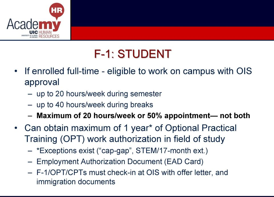 Optional Practical Training (OPT) work authorization in field of study *Exceptions exist ( cap-gap, STEM/17-month ext.