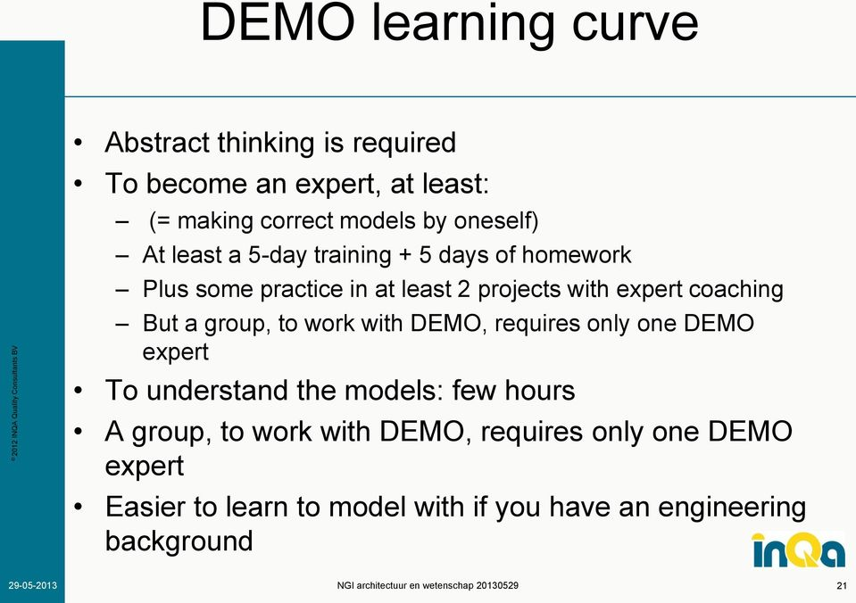 coaching But a group, to work with DEMO, requires only one DEMO expert To understand the models: few hours A