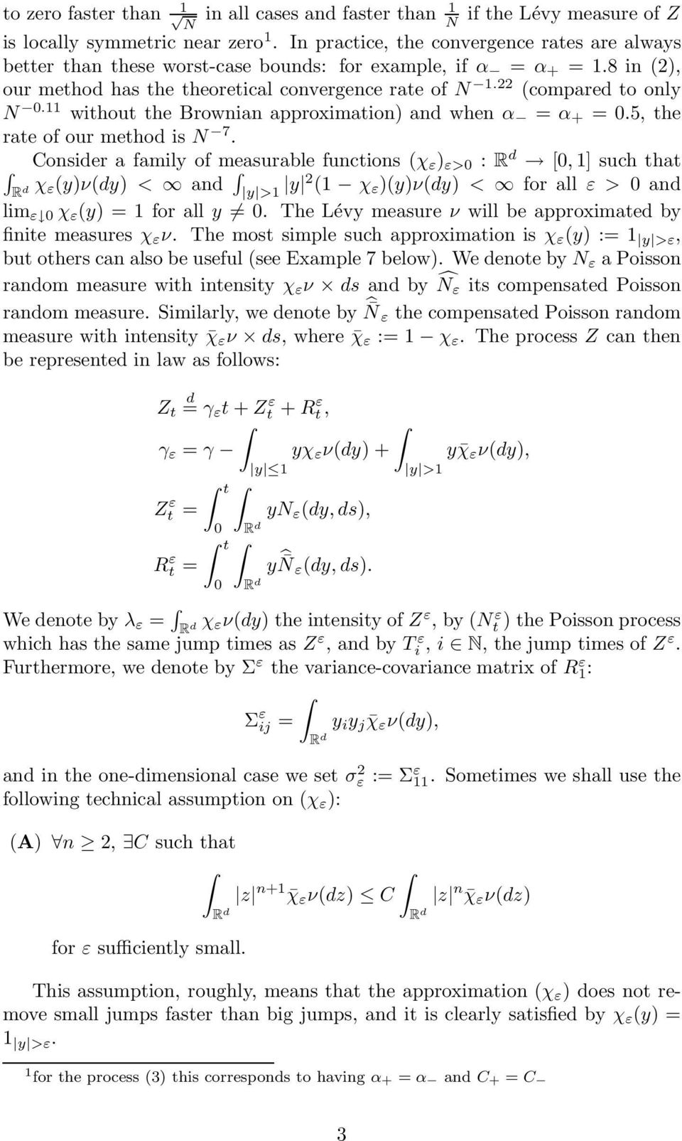 without the Brownian approximation) and when α = α + =.5, the rate of our method is N 7.