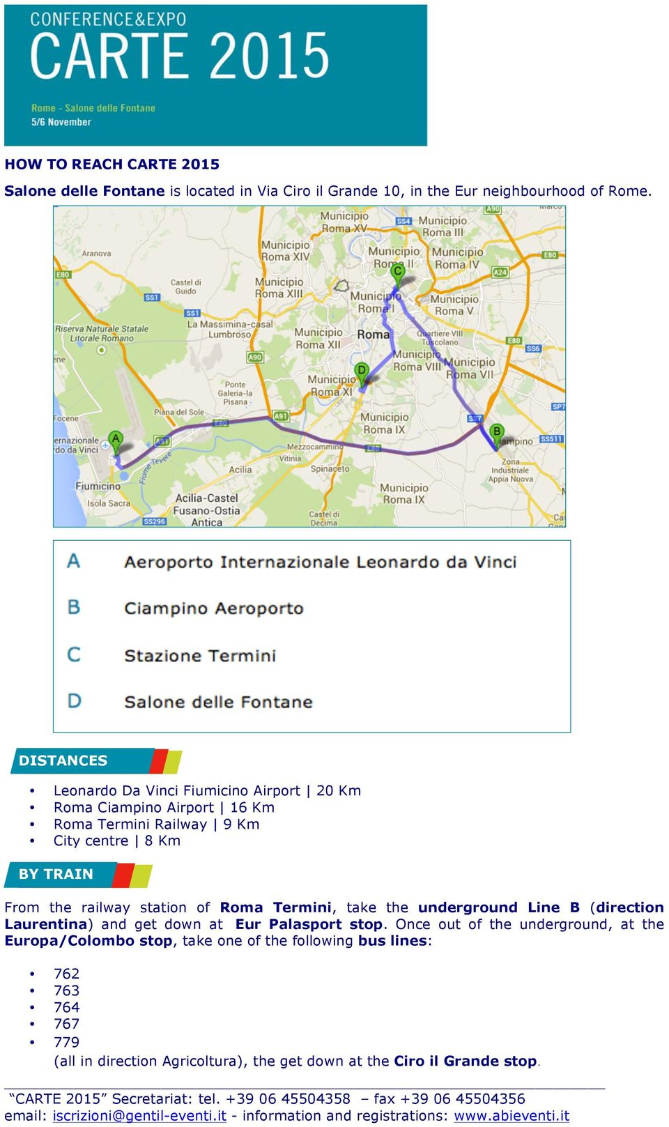 railway station of Roma Termini, take the underground Line B (direction Laurentina) and get down at Eur Palasport stop.