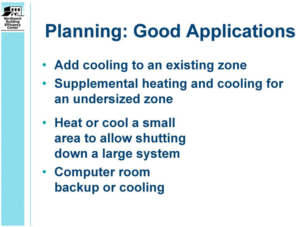 an undersized zone Heat or cool a small area to
