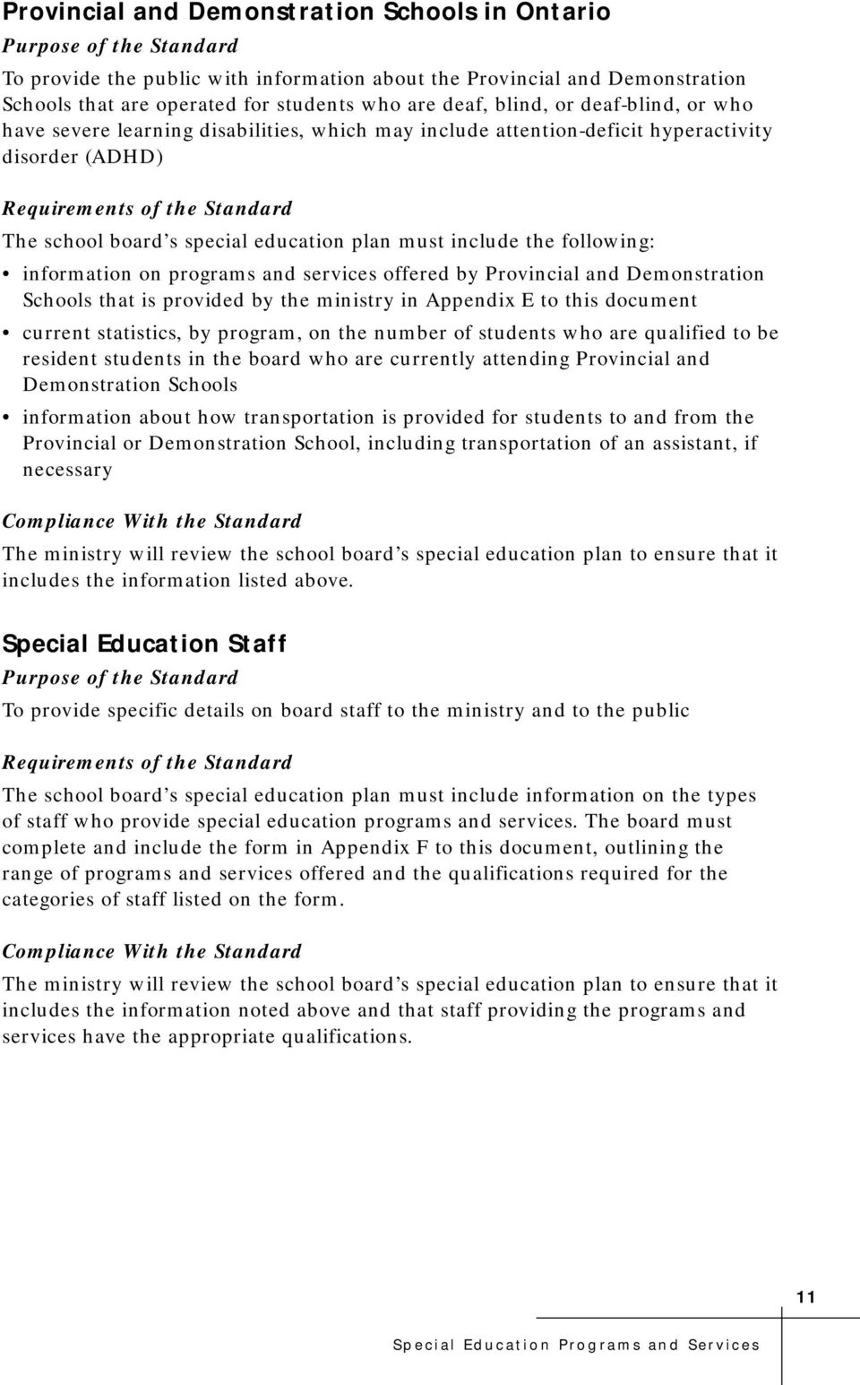 education plan must include the following: information on programs and services offered by Provincial and Demonstration Schools that is provided by the ministry in Appendix E to this document current
