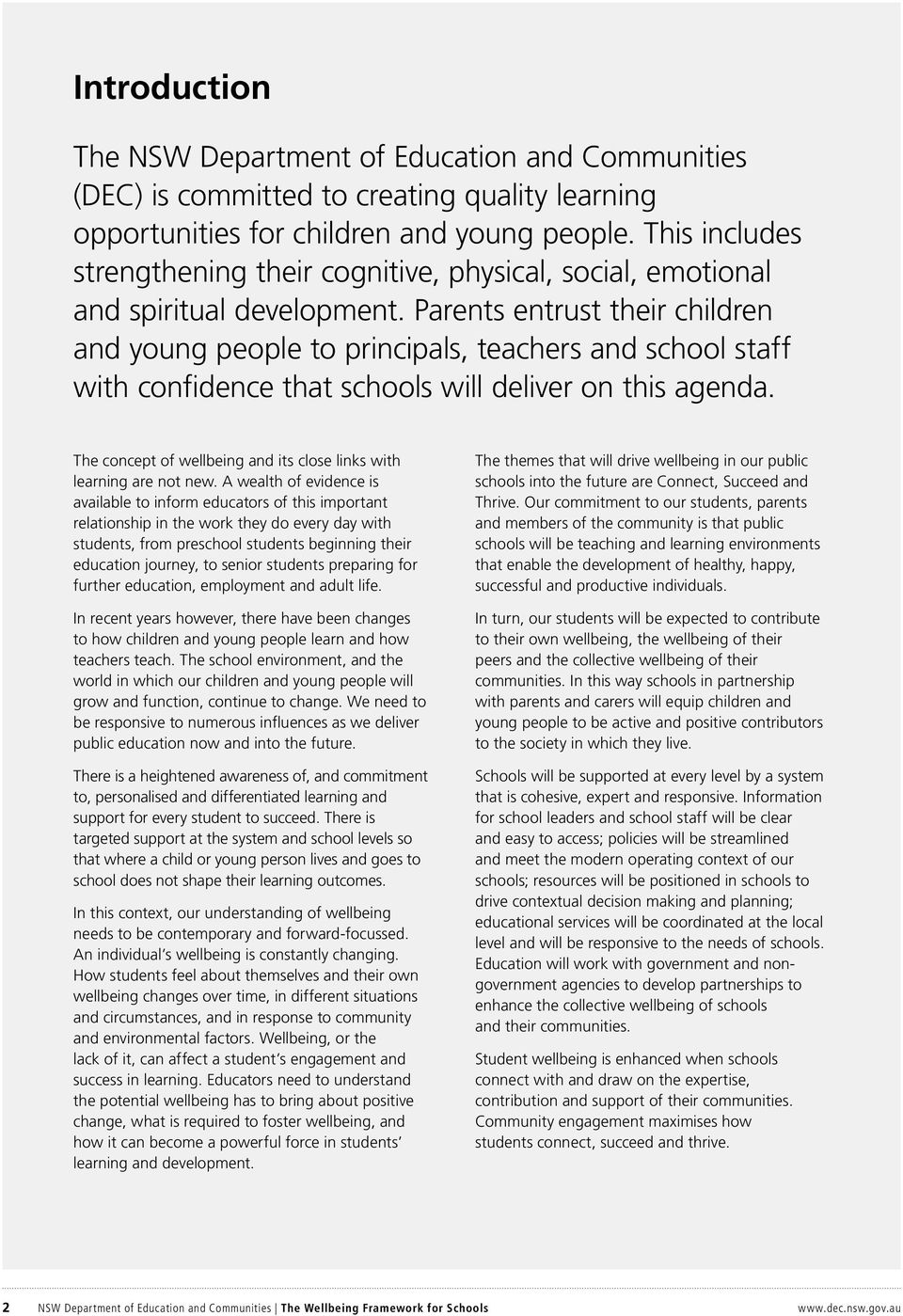 Parents entrust their children and young people to principals, teachers and school staff with confidence that schools will deliver on this agenda.
