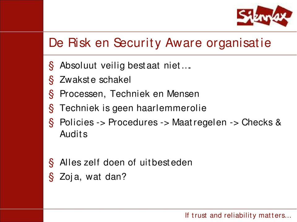 is geen haarlemmerolie Policies -> Procedures -> Maatregelen