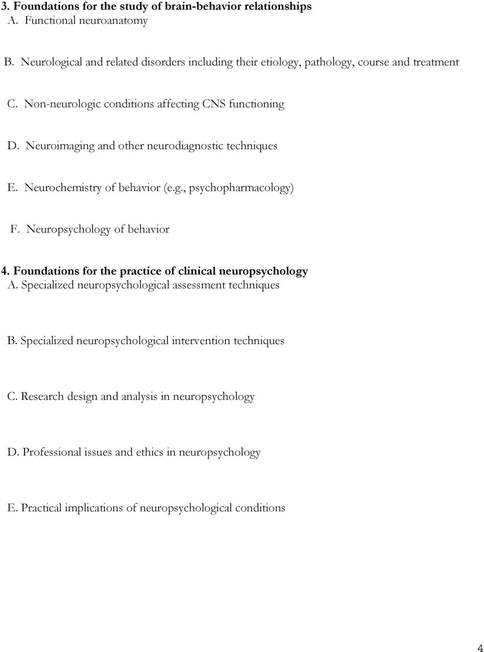 Neuroimaging and other neurodiagnostic techniques E. Neurochemistry of behavior (e.g., psychopharmacology) F. Neuropsychology of behavior 4.